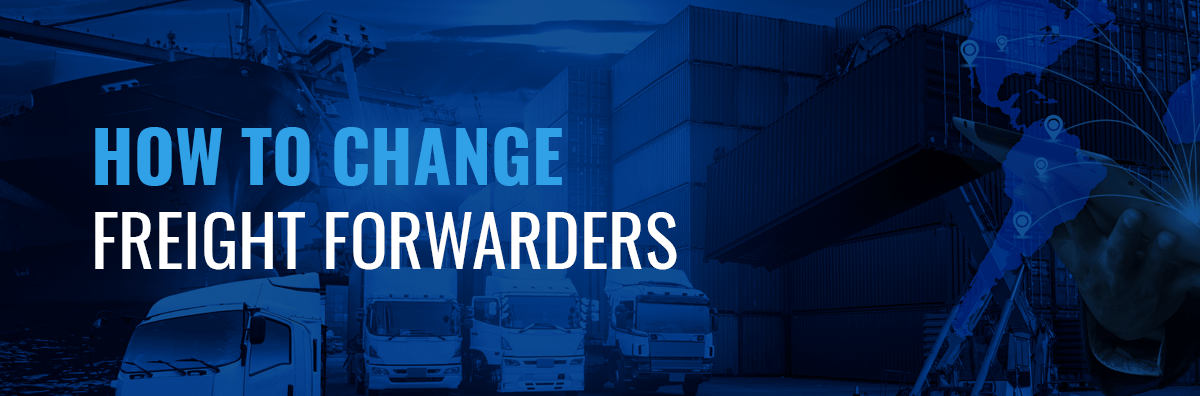 How to Change Freight Forwarders - Universal Cargo